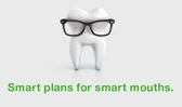 Smart plans for smart mouths.